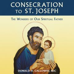 Consecration to St. Joseph: The Wonders of Our Spiritual Father (Audiobook version)