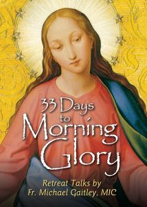 33 Days to Morning Glory Retreat Talks by Fr. Michael Gaitley, MIC