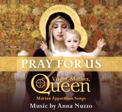 Pray for Us, Virgin Mary Queen: 14 Marian Apparition Songs